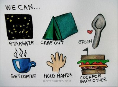 We can stargaze, camp out, spoon, get coffee, hold hands, cook for each other.