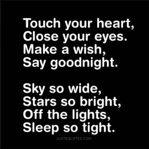 Touch your heart, close your eyes. Make a wish, say goodnight.