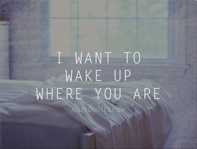 I want to wake up where you are | Flirty Quotes